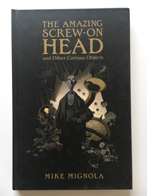 the amazing screw on head and other curious objects mike mignola